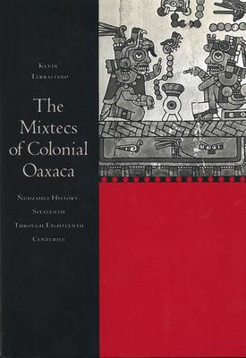 The Mixtecs of Colonial Oaxaca: Ñudzahui History, Sixteenth Through Eighteenth Centuries Cover Image