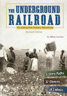 The Underground Railroad: An Interactive History Adventure (You Choose: History) Cover Image