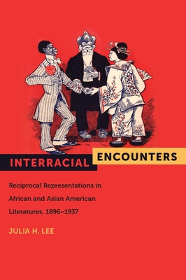 Interracial Encounters: Reciprocal Representations in African and Asian American Literatures, 1896-1937 (American Literatures Initiative #2) Cover Image