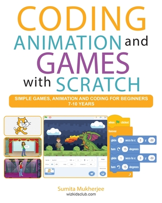 Coding Animation and Games with Scratch: A beginner's guide for kids to creating animations, games and coding, using the Scratch computer language Cover Image