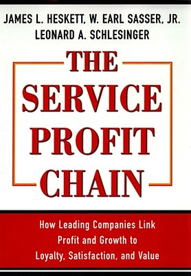 The Service Profit Chain: How Leading Companies Link Profit and Growth to Loyalty, Satisfaction, and Value Cover Image