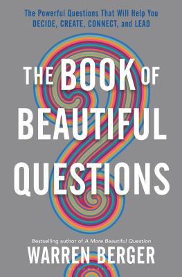 The Book of Beautiful Questions: The Powerful Questions That Will Help You Decide, Create, Connect, and Lead Cover Image