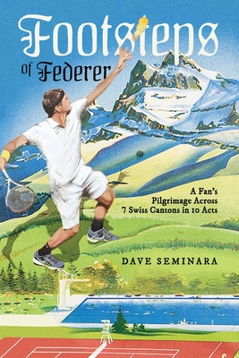 Footsteps of Federer: A Fan's Pilgrimage Across 7 Swiss Cantons in 10 Acts Cover Image