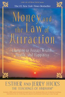 Money, and the Law of Attraction: Learning to Attract Wealth, Health, and Happiness Cover Image