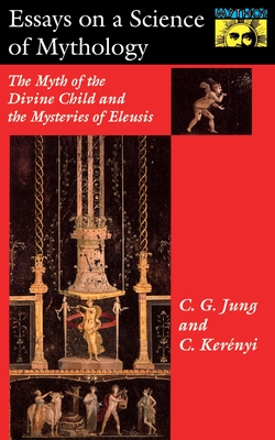 Essays on a Science of Mythology: The Myth of the Divine Child and the Mysteries of Eleusis (Bollingen #21) Cover Image
