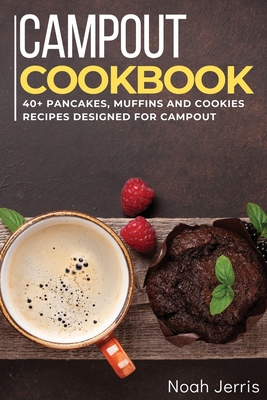 Campout Cookbook: 40+ Pancakes, muffins and Cookies recipes designed for Campout Cover Image