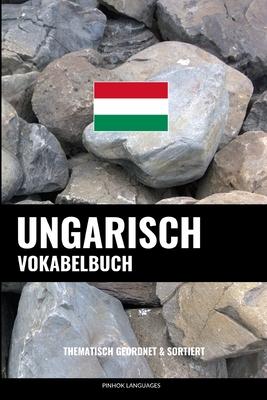 Ungarisch Vokabelbuch: Thematisch Gruppiert & Sortiert Cover Image