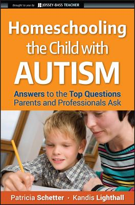Homeschooling the Child with Autism: Answers to the Top Questions Parents and Professionals Ask (Jossey-Bass Teacher) Cover Image