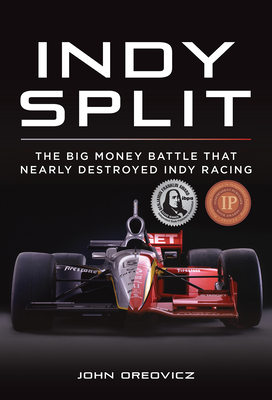 Indy Split: The Big Money Battle That Nearly Destroyed Indy Racing Cover Image