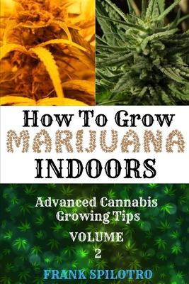 How to Grow Marijuana Indoors: Advanced Cannabis Growing Tips Cover Image
