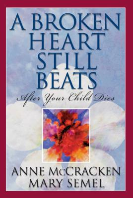A Broken Heart Still Beats: After Your Child Dies Cover Image