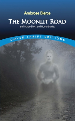 The Moonlit Road and Other Ghost and Horror Stories (Dover Thrift Editions) Cover Image