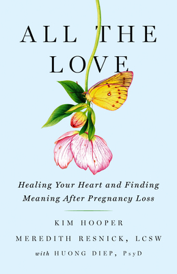 All the Love: Healing Your Heart and Finding Meaning After Pregnancy Loss Cover Image