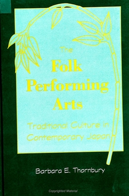 The Folk Performing Arts: Traditional Culture in Contemporary Japan (Suny Series in Contemporary) Cover Image