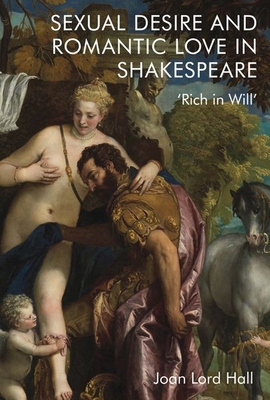 Sexual Desire and Romantic Love in Shakespeare: 'Rich in Will' Cover Image