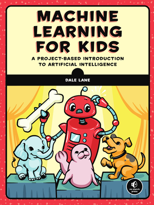 Machine Learning for Kids: A Project-Based Introduction to Artificial Intelligence Cover Image