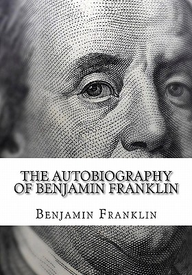 The Autobiography of Benjamin Franklin: (Large Print Edition of Benjamin Franklin Autobiography) Cover Image