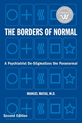 The Borders of Normal: A Clinical Psychiatrist De-Stigmatizes Paranormal Phenomena Cover Image