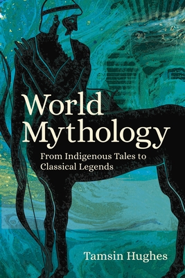 World Mythology: From Indigenous Tales to Classical Legends Cover Image