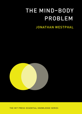 The Mind-Body Problem (MIT Press Essential Knowledge) Cover Image
