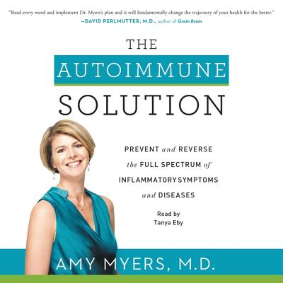 The Autoimmune Solution Lib/E: Prevent and Reverse the Full Spectrum of Inflammatory Symptoms and Diseases Cover Image