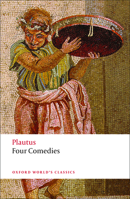 Four Comedies: The Braggart Soldier; The Brothers Menaechmus; The Haunted House; The Pot of Gold (Oxford World's Classics) Cover Image