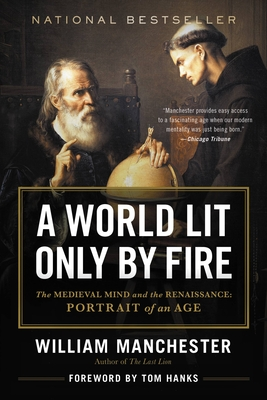 A World Lit Only by Fire: The Medieval Mind and the Renaissance - Portrait of an Age Cover Image