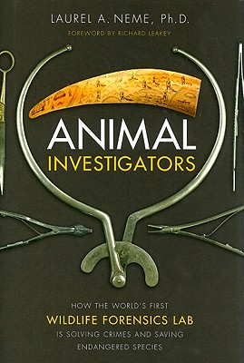 Animal Investigators: How the World's First Wildlife Forensics Lab Is Solving Crimes and Saving Endangered Species Cover Image