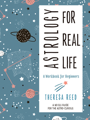 Astrology for Real Life: A Workbook for Beginners (A No B.S. Guide for the Astro-Curious) Cover Image