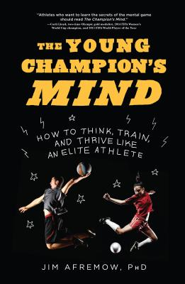 The Young Champion's Mind: How to Think, Train, and Thrive Like an Elite Athlete Cover Image