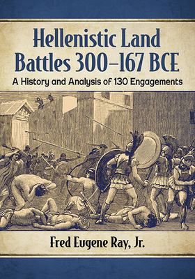 Hellenistic Land Battles 300-167 Bce: A History and Analysis of 130 Engagements Cover Image