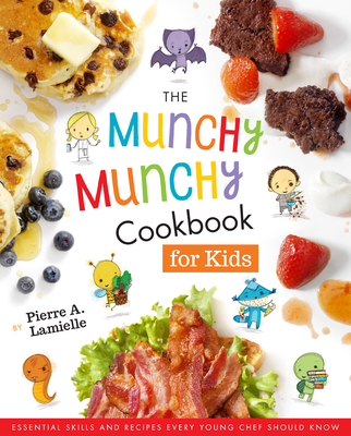 The Munchy Munchy Cookbook for Kids: Essential Skills and Recipes Every Young Chef Should Know Cover Image