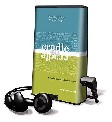 Cradle to Cradle: Remaking the Way We Make Things [With Earbuds] (Playaway Adult Nonfiction) Cover Image