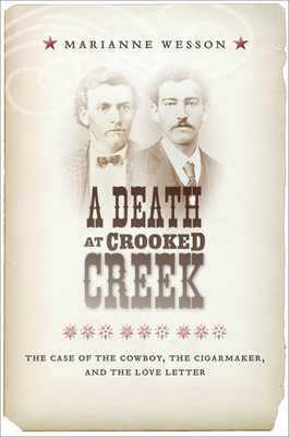 A Death at Crooked Creek: The Case of the Cowboy, the Cigarmaker, and the Love Letter Cover Image