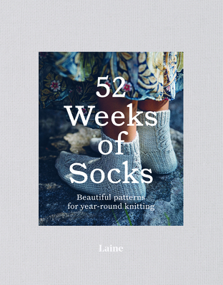 52 Weeks of Socks: Beautiful patterns for year-round knitting Cover Image