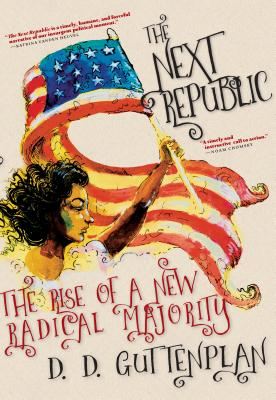 The Next Republic: The Rise of a New Radical Majority Cover Image