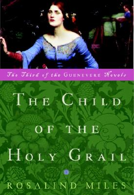 The Child of the Holy Grail: The Third of the Guenevere Novels Cover Image