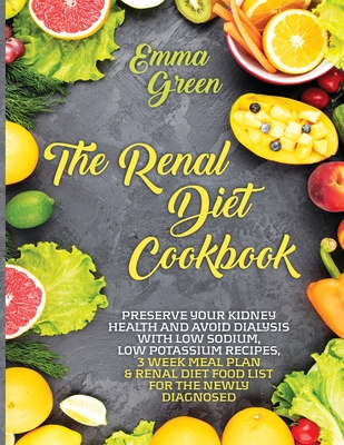 The Renal Diet Cookbook: Preserve Your Kidney Health and Avoid Dialysis with Low Sodium, Low Potassium Recipes, 3 Week Meal Plan & Renal Diet F Cover Image