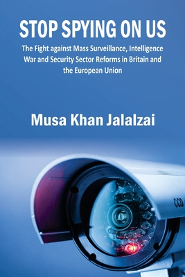Stop Spying on US: The Fight against Mass Surveillance, Intelligence War and Security Sector Reforms in Britain and the European Union Cover Image