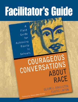 Facilitator's Guide to Courageous Conversations about Race: A Field Guide for Achieving Equity in Schools Cover Image