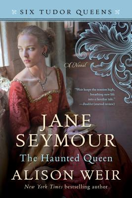 Jane Seymour, The Haunted Queen: A Novel (Six Tudor Queens) Cover Image