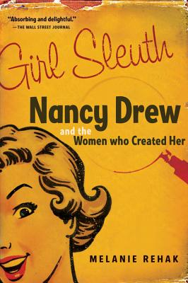 Girl Sleuth: Nancy Drew and the Women Who Created Her Cover Image