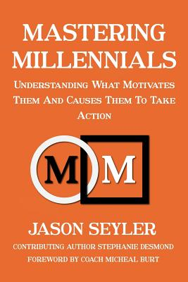 Mastering Millennials: Understanding What Motivates Them and Causes Them to Take Action Cover Image