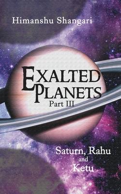 Exalted Planets - Part III: Saturn, Rahu and Ketu