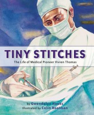 Tiny Stitches: The Life of Medical Pioneer Vivien Thomas Cover Image