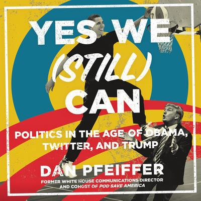 Yes We (Still) Can Lib/E: Politics in the Age of Obama, Twitter, and Trump Cover Image