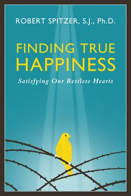 Finding True Happiness: Satisfying Our Restless Hearts (Happiness, Suffering, and Transcendence #1) Cover Image