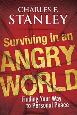 Surviving in an Angry World: Finding Your Way to Personal Peace Cover Image