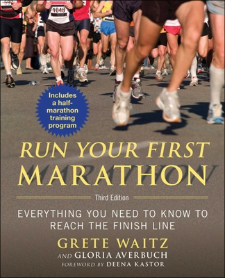 Run Your First Marathon: Everything You Need to Know to Reach the Finish Line cover