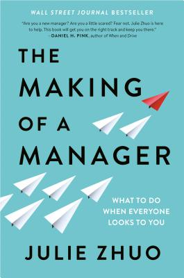 The Making of a Manager: What to Do When Everyone Looks to You Cover Image